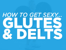How to Get Sexy Glutes & Delts