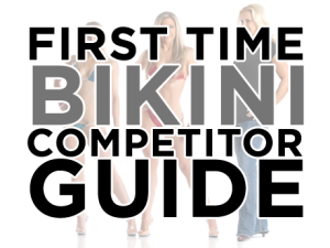 First Time Bikini Competitor Guide